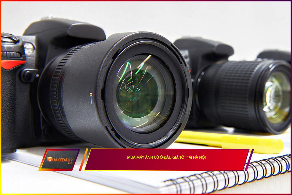Mua máy ảnh cũ ở đâu giá tốt tại Hà Nội