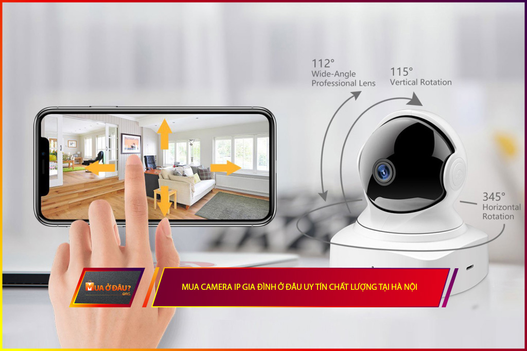 Mua camera ip gia đình ở đâu uy tín chất lượng tại Hà Nội