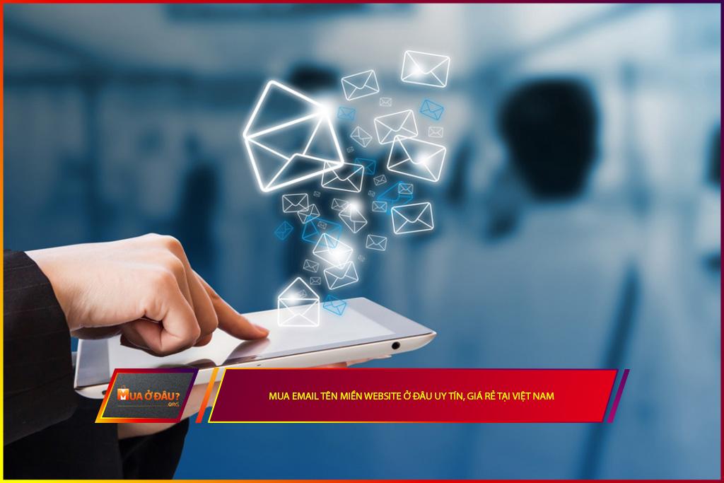 Mua Email Tên Miền Website Ở Đâu Uy Tín, Giá Rẻ Tại Việt Nam