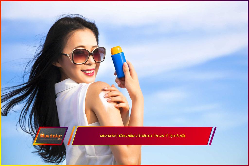 Mua kem chống nắng ở đâu uy tín giá rẻ tại Hà Nội